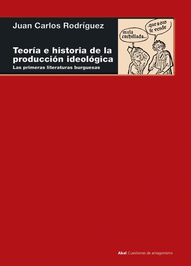 Teoría e historia de la producción ideológica. Las primeras literaturas burguesas (siglo XVI) - Juan Carlos Rodríguez - Akal - año 2017 Teora-e-hitoria-de-la-produccin-ideolgica